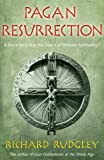 Rudgley, Richard: Pagan Resurrection: A Force for Evil or the Future of Western Spirituality?
