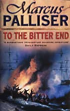 To the Bitter End by Marcus Palliser