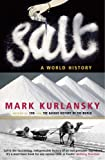 Kurlansky, Mark: Salt: A World History
