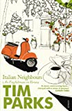 TIM PARKS: Italian Neighbours: An Englishman In Verona