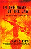 DAVID ROSE: IN THE NAME OF THE LAW: COLLAPSE OF CRIMINAL JUSTICE
