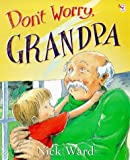 NICK WARD: 'DON'T WORRY, GRANDPA (RED FOX PICTURE BOOK)'