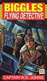 W.E. Johns: Biggles: Flying Detective (Red Fox Older Fiction)