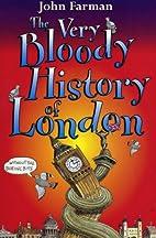 Very Bloody History : London by John Farman