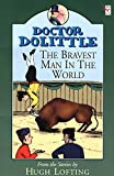 Lofting, Hugh: Doctor Dolittle: Bravest Man in the World (Doctor Dolittle)