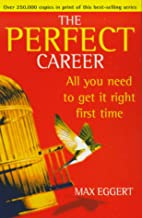The PERFECT Career : All You Need to Get It…