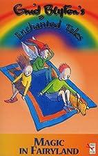 Magic in Fairyland (Enid Blyton's Enchanted…