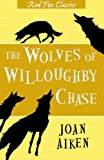 Aiken, Joan: THE WOLVES OF WILLOUGHBY CHASE ( Red Fox Cassics)