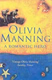 Olivia Manning: A Romantic Hero
