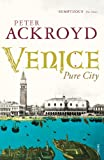 Ackroyd, Peter: Venice: Pure City