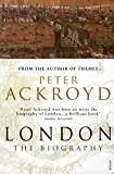 Peter Ackroyd: London: The Biography