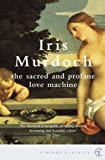 Murdoch, Iris: The Sacred and Profane Love Machine