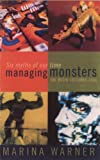 Warner, Marina: Managing Monsters : Six Myths of Our Time: The 1994 Reith Lectures