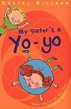 My Sister's a Yo-yo by Gretel Killeen