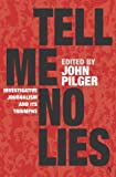Pilger, John: Tell Me No Lies: Investigative Journalism and Its Triumphs