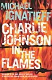 Ignatieff, Michael: Charlie Johnson in the Flames