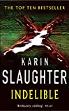 Slaughter, Karin: Indelible