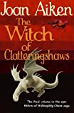 Aiken, Joan: The Witch of Clatteringshaws (Wolves of Willoughby Chase)