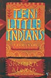 Alexie, Sherman: Ten Little Indians: Stories
