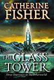 Fisher, Catherine: Glass Tower, The: Three Doorways into The Otherworld