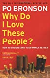 Bronson, Po: Why Do I Love These People?: How to Understand Your Family