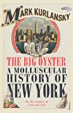 Kurlansky, Mark: Big Oyster: A Molluscular History of New York