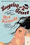 Kurlansky, Mark: Boogaloo on 2nd Avenue: A Novel of Pastry, Guilt and Music
