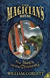 Corlett, William: The Steps Up the Chimney (The Magician's House, Book 1) (Magician's House Quartet)