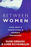 Orbach, Susie: Between Women : Facing up to Feelings of Love, Envy and Competition in Women's Friendships
