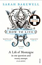 How to Live: Or A Life of Montaigne in One…
