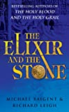 Baigent, Michael & Leigh, richard: Elixir and the Stone