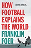 Foer, Franklin: How Football Explains the World