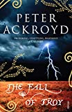 Ackroyd, Peter: The Fall of Troy