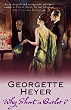 Why Shoot a Butler? by Georgette Heyer