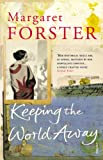 Forster, Margaret: Keeping the World Away