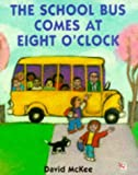 McKee, David: The School Bus Comes at 8 O'Clock (Red Fox Picture Books)