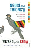 Ngugi Wa Thiong'o: Wizard of the Crow. Ngugi Wa Thiongo