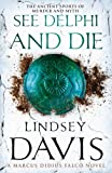 Davis, Lindsey: See Delphi and Die: A Marcus Didius Falco Novel