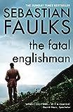 SEBASTIAN FAULKS: The Fatal Englishman: Three Short Lives