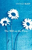 Eliot, George: The Mill on the Floss (Vintage Classics)