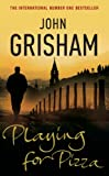 Grisham, John: Playing for Pizza: A Novel