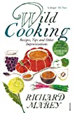 Mabey, Richard: Wild Cooking: Recipes, Tips and Other Improvisations in the Kitchen. Richard Mabey with Polly Munro