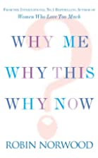 Why Me, Why This, Why Now? by Robin Norwood