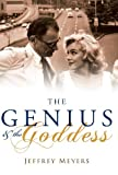 Meyers, Jeffrey: The Genius and the Goddess: Arthur Miller and Marilyn Monroe