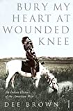 Brown, Dee Alexander: Bury My Heart at Wounded Knee: An Indian History of the American West (Arena Books)