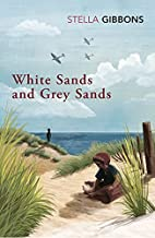 White Sand and Grey Sand by Stella Gibbons
