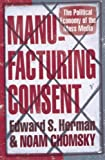 Herman, Edward S.: Manufacturing Consent: The Political Economy of the Mass Media. Edward S. Herman and Noam Chomsky