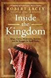 Robert Lacey: Inside the Kingdom: Kings, Clerics, Modernists, Terrorists, and the Struggle for Saudi Arabia