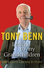 Letters To My Grandchildren by Tony Benn