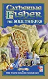 Catherine Fisher: The Soul Thieves (Red Fox Older Fiction)